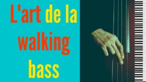 La walking bass : un art à découvrir